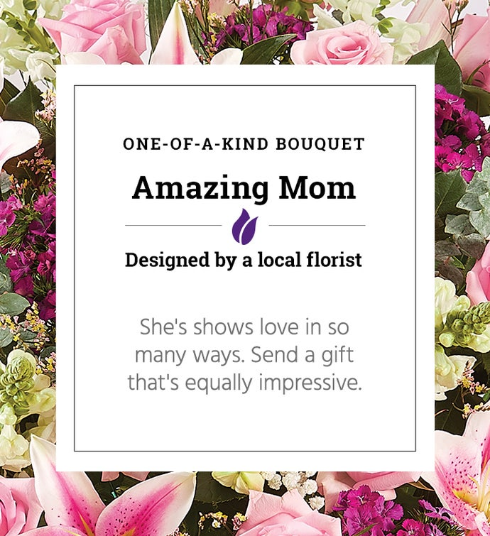 Amazing Mom | One of a Kind Bouquet